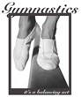 Gymnastics - It's a Balancing Act FREE SHIPPING