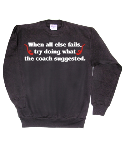 Try Doing What The Coach Suggested Sweatshirt FREE SHIPPING