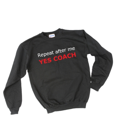 Repeat After Me Yes Coach Sweatshirt FREE SHIPPING