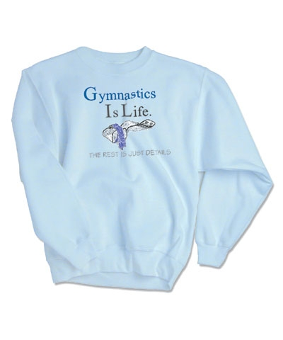 Gymnastics Is Life Sweatshirt FREE SHIPPING