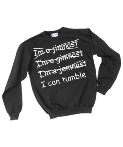 """I Can Tumble"" Sweatshirt FREE SHIPPING"